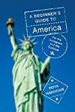 A Beginner's Guide to America: For the Immigrant and the Misinformed