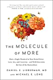 The Molecule of More: How a Single Chemical in Your Brain Drives Love, Sex, and Creativityand Will Det ermine the Fate of the Human Race (English Edition)