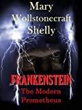 Frankenstein: or The Modern Prometheus Edition : (illustrated) (English Edition)