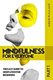 Mindfulness for Everyone: The Easy Guide to Meditation for Beginners – Part 1 (English Edition)