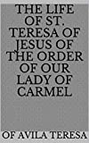 The Life of St. Teresa of Jesus of the Order of Our Lady of Carmel (English Edition)
