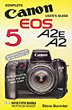 Complete Users' Guide: Canon EOS 5 A2E, A2 (Hove User's Guide)