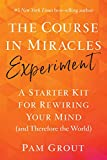 Grout, P: Course in Miracles Experiment: A Starter Kit for Rewiring Your Mind (and Therefore the World)