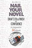 Nail Your Novel: Draft, Fix & Finish With Confidence. A companion workbook (English Edition)