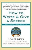 How to Write and Give a Speech, Second Revised Edition: A Practical Guide For Executives, PR People, the Military, Fund-Raisers, Politicians, Educators, and Anyone Who Has to Make Every Word Count by Joan Detz (2002-12-01)