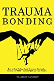 Trauma Bonding: How to Stop Feeling Stuck, Overcome Heartache, Anxiety and PTSD - Includes Q and A and Case Studies