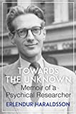 Towards the Unknown: Memoir of a Psychical Researcher (English Edition)