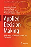Applied Decision-Making: Applications in Computer Sciences and Engineering (Studies in Systems, Decision and Control Book 209) (English Edition)