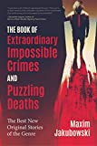 The Book of Extraordinary Impossible Crimes and Puzzling Deaths: The Best New Original Stories of the Genre (English Edition)