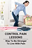 Control Pain Lessons: Way To Be Stronger To Live With Pain: Control Stomach Pain (English Edition)