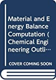 Material and Energy Balance Computation (Chemical Engineering Outline S.)