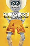 FUNNY SHORTS: Short Stories That Make Kids Laugh (and Adults Shake Their Heads) (English Edition)