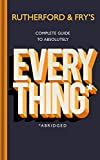 Rutherford and Fry's Complete Guide to Absolutely Everything (Abridged): 30 Ways Science Proves Your Intuition Wrong