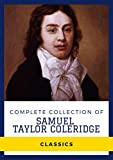 Complete Collection of Samuel Taylor Coleridge (Annotated): Works Include Poems of Coleridge, Biographia Epistolaris, The Piccolomini, The Rime of the ... Shakespeare, And More (English Edition)