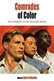 Comrades of Color: East Germany in the Cold War World (15) (Protest, Culture & Society, 15)