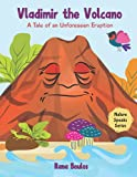 Vladimir The Volcano: A Tale of an Unforeseen Eruption: 1 (Nature Speaks Series)