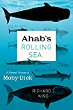 Ahab`s Rolling Sea – A Natural History of 'Moby–Dick'