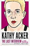 Kathy Acker: The Last Interview: and Other Conversations (The Last Interview Series) (English Edition)