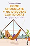 Come chocolate y no discutas con idiotas: #52 tips para la paz mental (Prácticos)