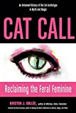 Cat Call: Reclaiming the Feral Feminine (An Untamed History of the Cat Archetype in Myth and Magic) (English Edition)