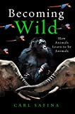 Becoming Wild: How Animals Learn to be Animals (English Edition)