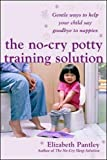 The No-Cry Potty Training Solution: Gentle Ways to Help Your Child Say Good-Bye to Nappies 'UK Edition': Gentle Ways to Help Your Child Say Good-bye ... GENERAL REFERENCE General Reference)
