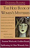 The Holy Book of Women's Mysteries: Feminist Witchcraft, Goddess Rituals, Spellcasting and Other Womanly Arts ... Complete In One Volume (English Edition)