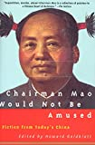 Chairman Mao Would Not Be Amused: Fiction from Today's China (English Edition)