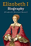 Elizabeth I Biography : England's Greatest Queen: Detailed Biography in One Book (English Edition)