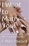 I Want to Marry You!: A Legion of Christ Missionary in Mexico (English Edition)