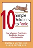 10 Simple Solutions to Panic: How to Overcome Panic Attacks, Calm Physical Symptoms, and Reclaim Your Life (The New Harbinger Ten Simple Solutions Series) by Martin M. Antony, Randi E. McCabe (2004) Paperback