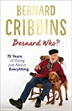 Bernard Who?: 75 Years of Doing Just About Everything (English Edition)