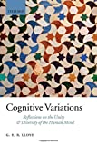 Cognitive Variations: Reflections on the Unity and Diversity of the Human Mind by Geoffrey E. R. Lloyd (2007-06-01)