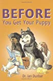 Before You Get Your Puppy by Ian Dunbar (2001-08-20)