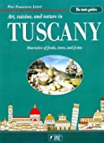Tuscany. Gastronomical guide: Art, Cuisine and Nature in Tuscany (Guide ghiotte)