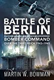Battle of Berlin: Bomber Command over the Third Reich, 1943-1945