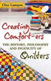 Creating Comfort-ers: The History, Philosophy and Ingenuity of Quilters (English Edition)
