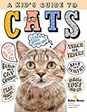 Kid's Guide to Cats: How to Train, Care for, and Play and Communicate with Your Amazing Pet!
