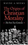 [The Origins of Christian Morality: The First Two Centuries] [Meeks, Wayne A.] [September, 1995]