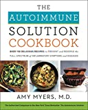 The Autoimmune Solution Cookbook: Over 150 Delicious Recipes to Prevent and Reverse the Full Spectrum of Inflammatory Symptoms and Diseases (English Edition)