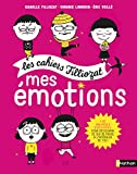 Les cahiers filliozat:mes emotions
