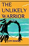 THE UNLIKELY WARRIOR (English Edition)