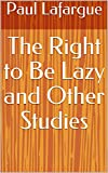 The Right to Be Lazy and Other Studies (English Edition)