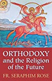 Orthodoxy and the Religion of the Future (English Edition)