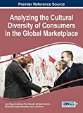 Analyzing the Cultural Diversity of Consumers in the Global Marketplace (Advances in Marketing, Customer Relationship Management, and E-Services)