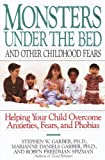 Monsters Under the Bed and Other Childhood Fears: Helping Your Child Overcome Anxieties, Fears, and Phobias (English Edition)