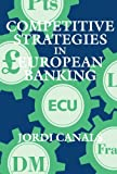 Competitive Strategies in European Banking by Jordi Canals (1994-10-20)