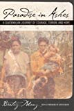 Paradise in Ashes: A Guatemalan Journey of Courage, Terror, and Hope: 8 (California Series in Public Anthropology)