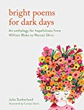 Bright Poems for Dark Days: An anthology for hopefulness from William Blake to Warsan Shire