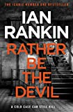 Rather Be the Devil: The superb Rebus No.1 bestseller (Inspector Rebus 21) (A Rebus Novel) (English Edition)